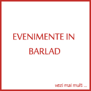 EVENIMENTE IN BARLAD